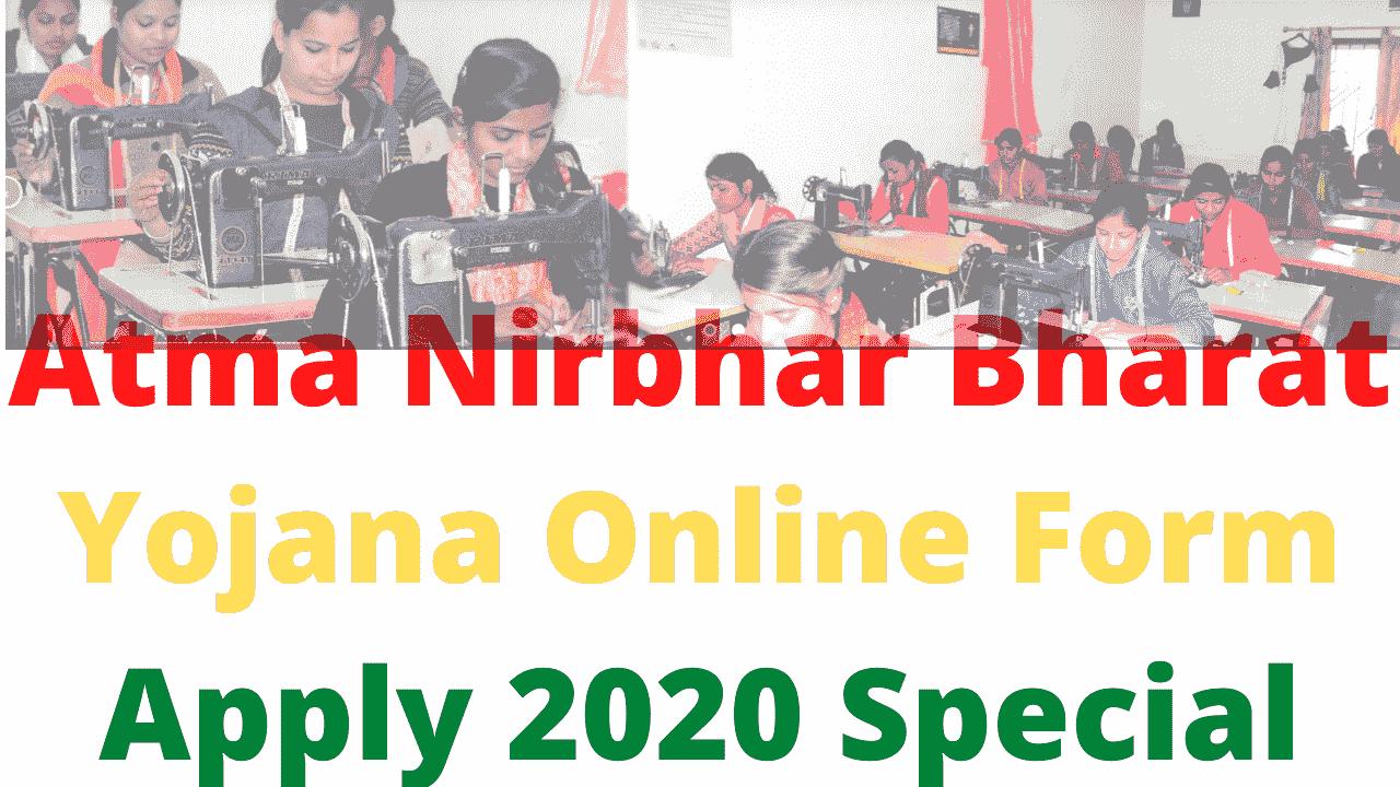 Atma Nirbhar Bharat Yojana Online Form Apply 2020 Special